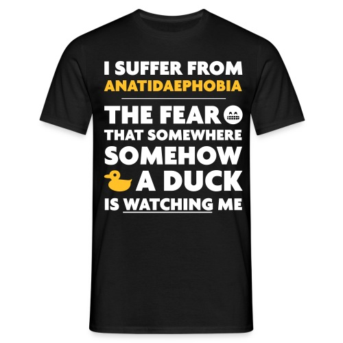 I Suffer From Anatidaephobia - Men's T-Shirt