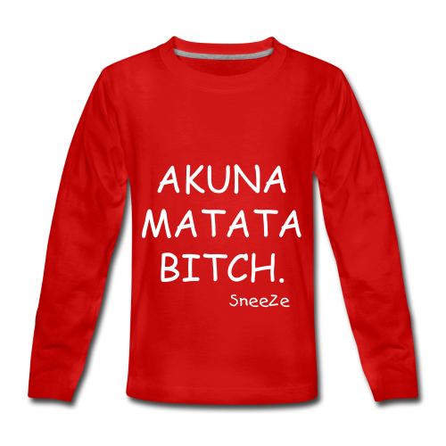 AKUNA MATATA BITCH SneeZe !  - T-shirt manches longues Premium Ado