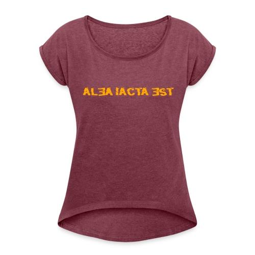 ALEA IACTA EST - Frauen T-Shirt mit gerollten Ärmeln - Frauen T-Shirt mit gerollten Ärmeln