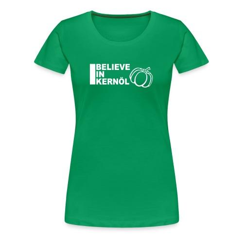 I believe in Kernöl - Shirt - Frauen Premium T-Shirt