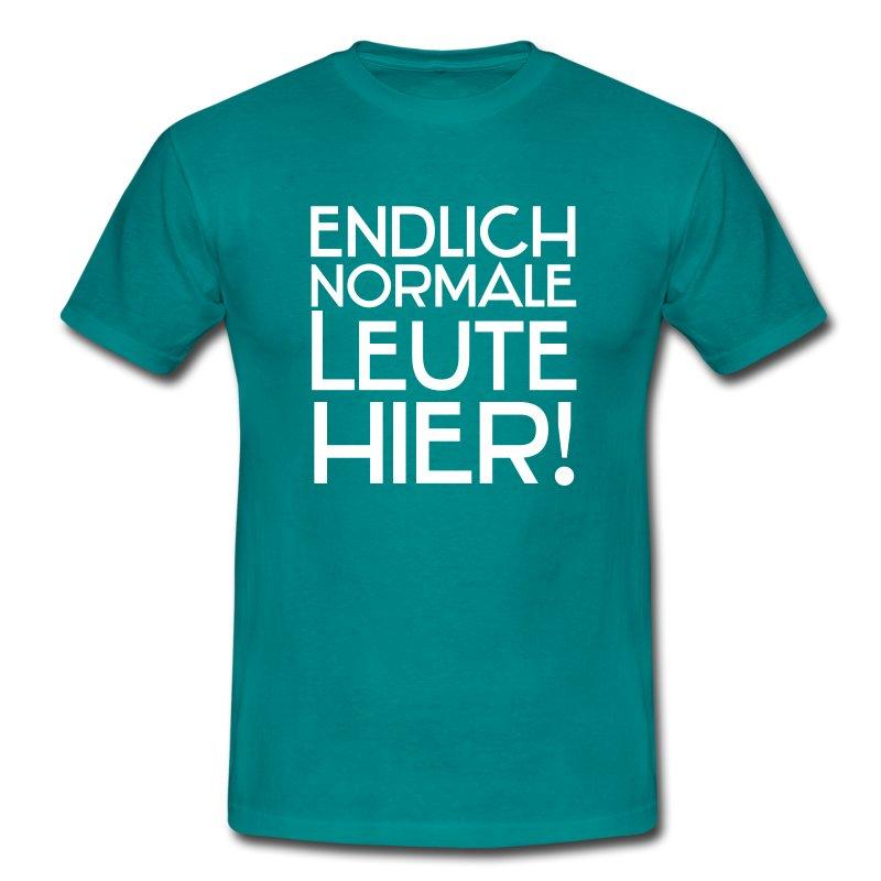 Endlich normale leute hier t shirt spreadshirt for Sprüche t shirts