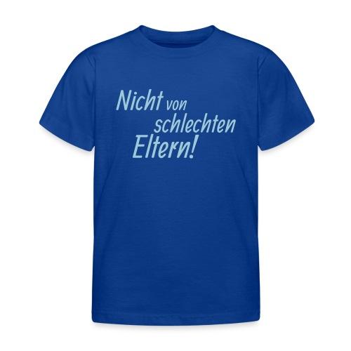 Kinder-Shirt Nicht von schlechten Eltern - Kinder T-Shirt