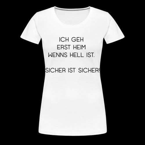 ICH GEH ERST HEIM WENNS HELL IST  GIRLS/WH - Frauen Premium T-Shirt