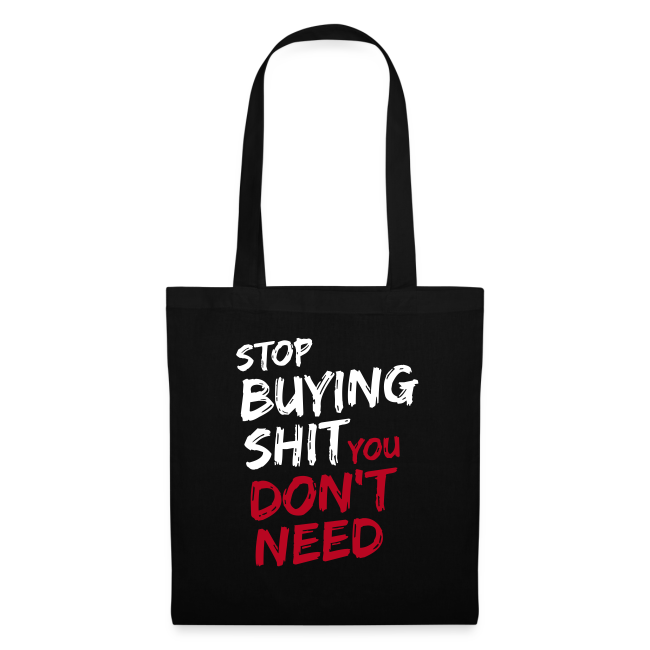 Stop buying shit ... Stofftasche