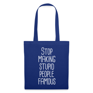 Stop making stupid people famous  Stofftasche - Tote Bag