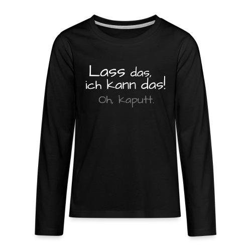 Teenie-Langarmshirt Kaputt. - Teenager Premium Langarmshirt
