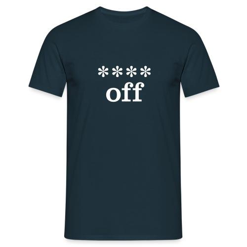 **** off - Men's T-Shirt