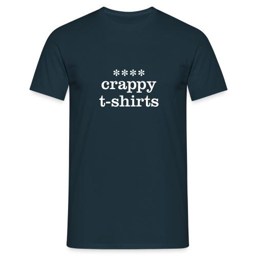 **** crappy t-shirts - Men's T-Shirt