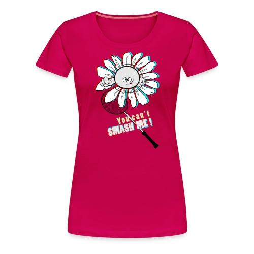 You can't smash me!  - T-shirt Premium Femme