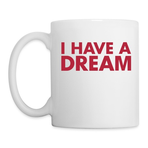 Tasse I Have A Dream - Mug blanc