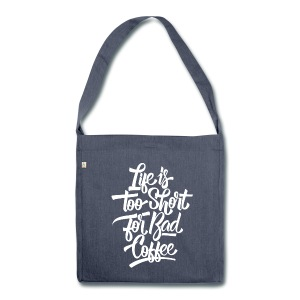 Life is too short for bad coffee - Schultertasche aus Recycling-Material