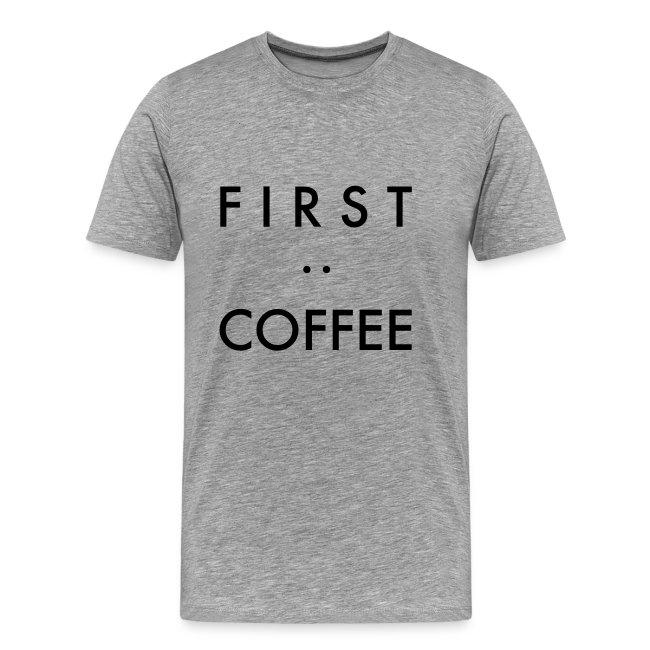 "Herren Premium T-Shirt ""First:Coffee"""
