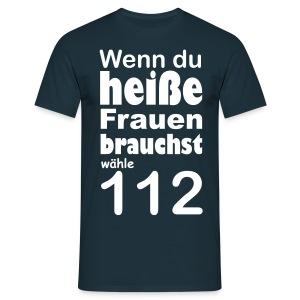 Wenn du heiße Frauen brauchst wähle 112 - Männer T-Shirt