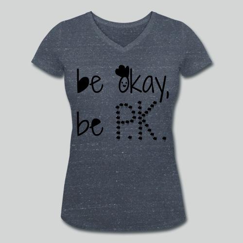 Frauen T-Shirt V-Ausschnitt be okay, be P.K. - Frauen Bio-T-Shirt mit V-Ausschnitt von Stanley & Stella
