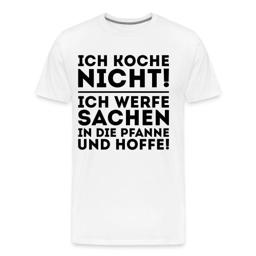 Ich koche nicht ich hoffe ! - TShirt - Männer Premium T-Shirt