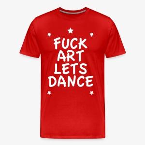 Fuck Art Lets Dance Sprüche Englisch Männer T-Shirt alle Farben - Männer Premium T-Shirt