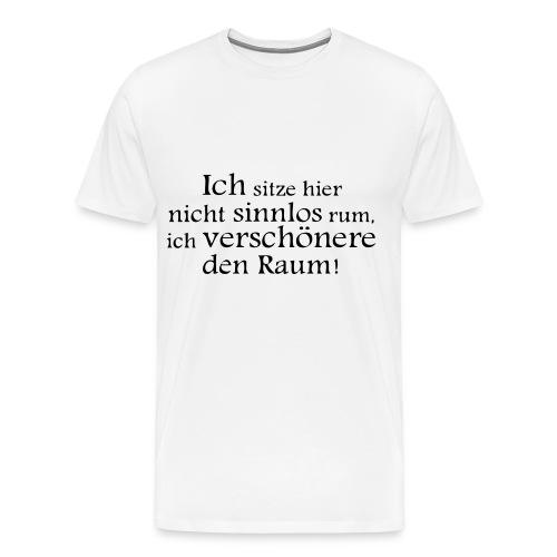 Ich verschönere den Raum ! - TShirt - Männer Premium T-Shirt