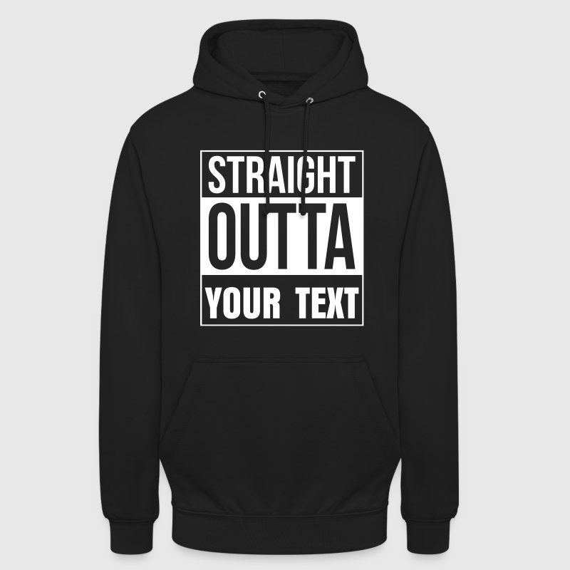 STRAIGHT OUTTA - your custom TEXT - Unisex Hoodie
