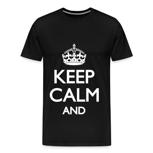 Keep Calm And - Premium-T-shirt herr