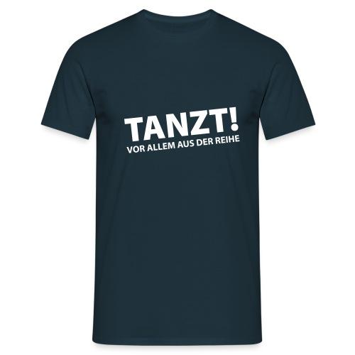 Tanzt! – Vor Allem aus der Reihe – Männer Shirt (dh) - Männer T-Shirt
