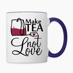 Make TEA - not LOVE