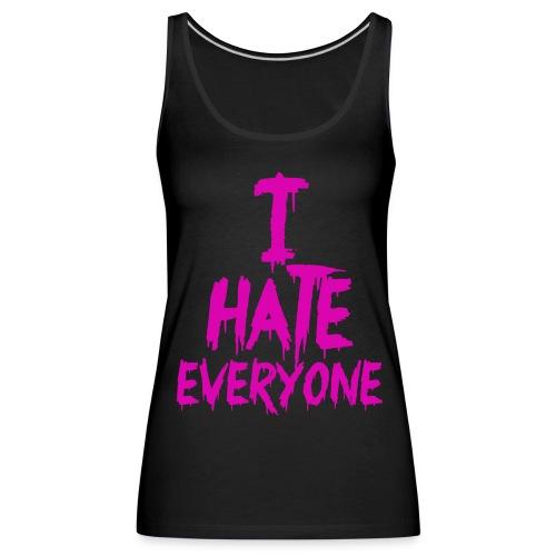 I hate everyone - Camiseta de tirantes premium mujer