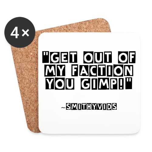 Get out of my faction you gimp Coasters - Coasters (set of 4)