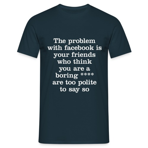 The problem with facebook - Men's T-Shirt