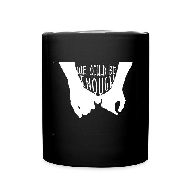 We Could Be Enough Home Mug