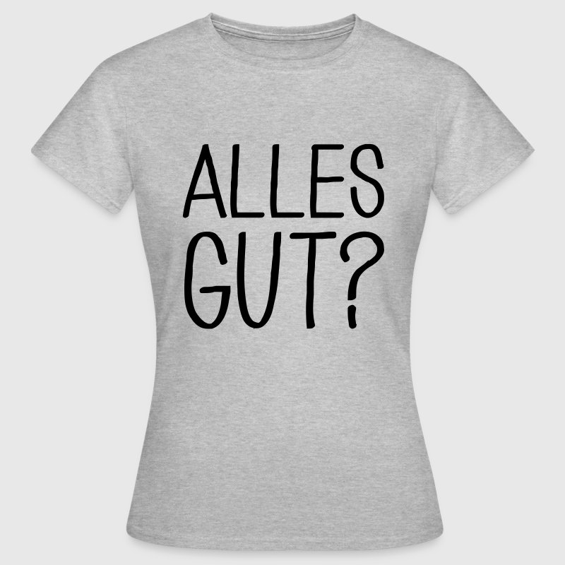 Alles gut? T-Shirts - Frauen T-Shirt