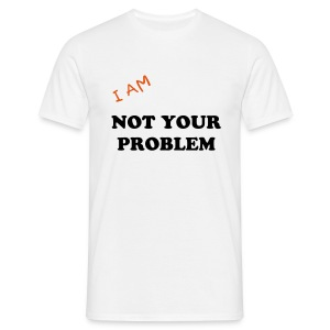I am Not your problem - Men's T-Shirt