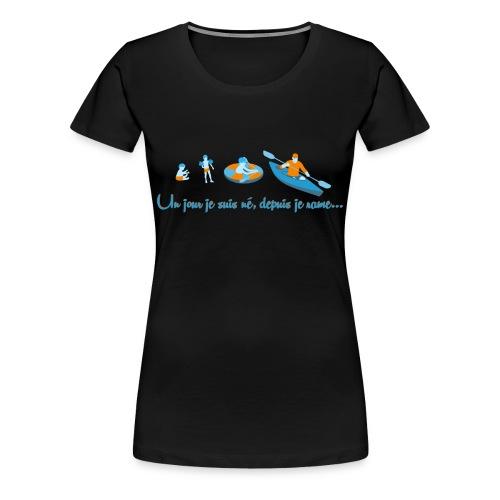 Un jour je suis né, depuis je rame...  - T-shirt Premium Femme