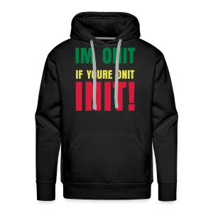 IM ONIT IF YOUR ONIT INIT - Men's Premium Hoodie