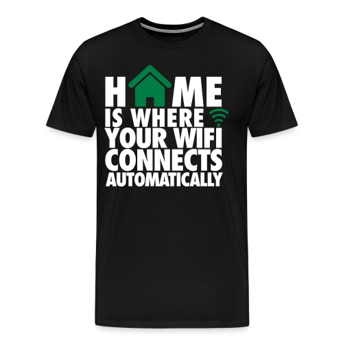 Home is where the WiFi is - Men's Premium T-Shirt
