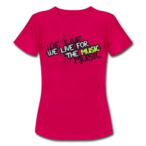 We live for the music - Women's T-Shirt