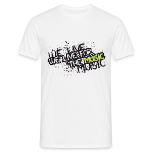 We live for the music - Men's T-Shirt