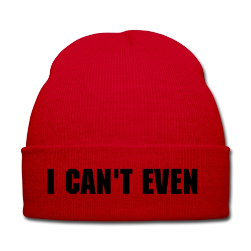 I Can't Even Beanie - Winter Hat