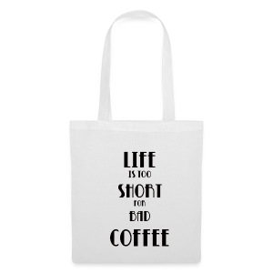 Life is too short for bad coffee  - Stoffbeutel