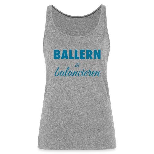 Damen Premium Top BALLERN & balancieren - Frauen Premium Tank Top