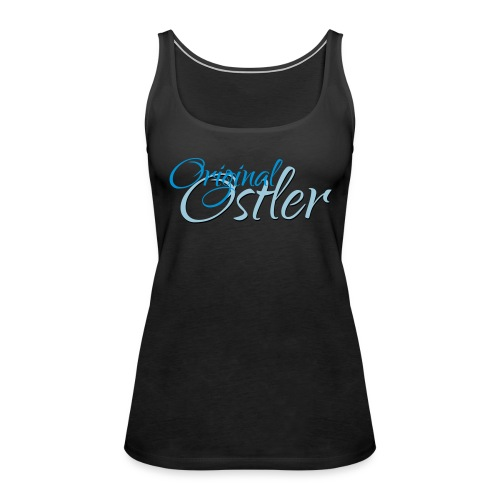 Damen Premium Top Original Ostler - Frauen Premium Tank Top