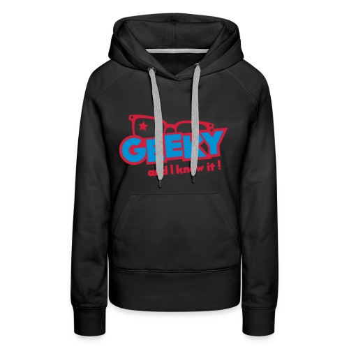 Geeky and I know it - Women's Premium Hoodie