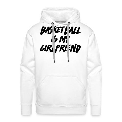 Basketball Is My Girlfriend Hoodie - Männer Premium Hoodie