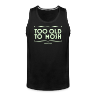 Sports wear ~ Men's Premium Tank Top ~ Tank TOO OLD TO MOSH