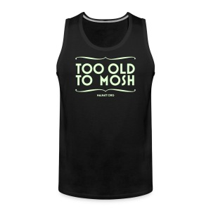 Tank TOO OLD TO MOSH - Men's Premium Tank Top