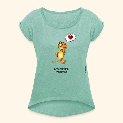 T-Shirt - Curieusement amoureuse - T-shirt à manches retroussées Femme