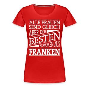 Die Besten Frauen kommen aus Franken - Frauen Premium T-Shirt