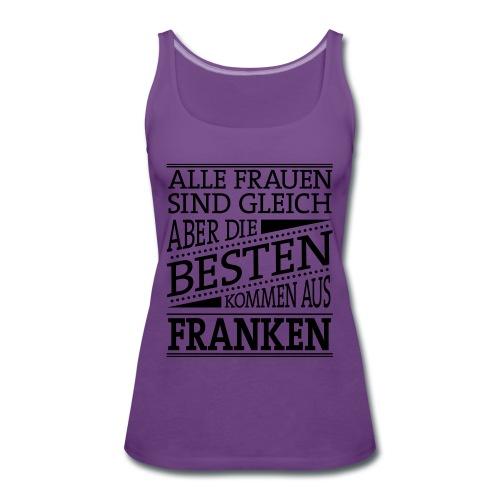 Die Besten Frauen kommen aus Franken - Frauen Premium Tank Top