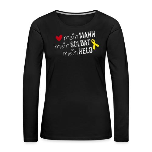 Mein Mann, mein Soldat, mein Held - Frauen Premium Langarmshirt