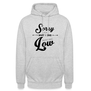 Sorry for What I Said When I Was Low  - Unisex Hoodie