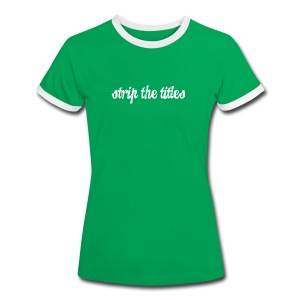 Strip The Titles - Women's Ringer T-Shirt